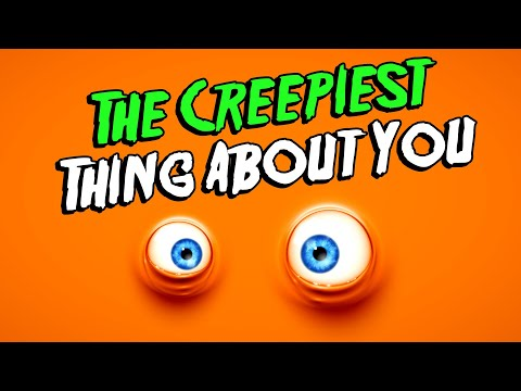Find Out The Creepiest Thing About You!