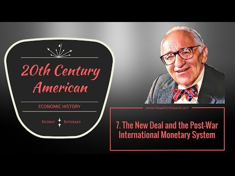 7.  The New Deal and the Post War International Monetary System - Murray N Rothbard