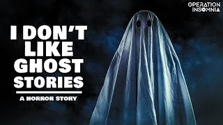I Don't Like Ghost Stories   A Ghost Story   Scary Stories   Horror Story