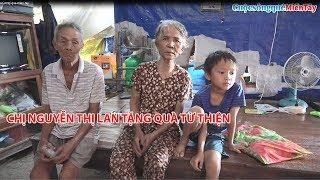 Còn lắm những hoàn cảnh khó khăn cần được giúp đỡ   Quà Chị Lan tặng bà con nghèo CSQMT 7/12/2018