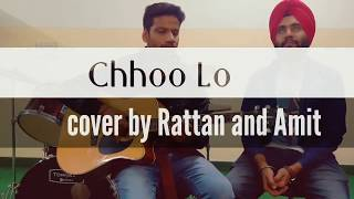 Chhoo Lo (The Local Train)|| Acoustic cover by Rattan and Amit