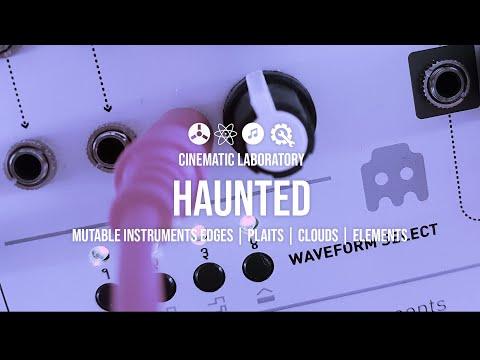 Haunted | Mutable Instruments Edges, Plaits, Clouds, Elements