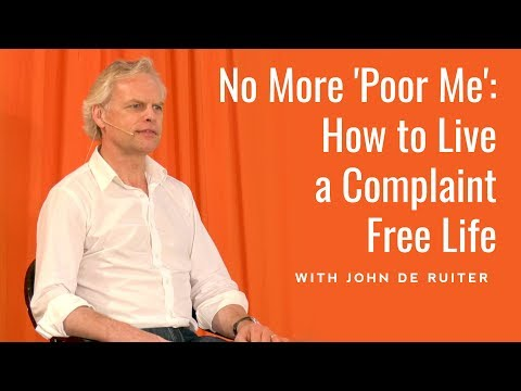 No More 'Poor Me': How to Live a Complaint Free Life