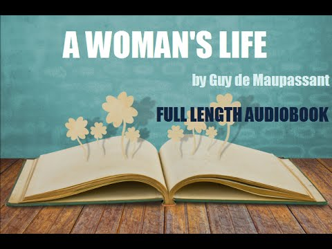 A WOMAN'S LIFE, by Guy de Maupassant - FULL LENGTH AUDIOBOOK