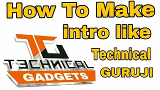 how to make intro like technical guruji hindi 2017