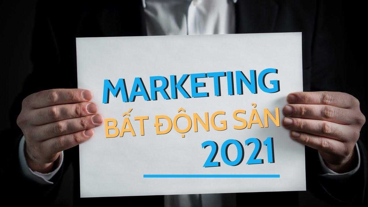 Xu Hướng Marketing môi giới bất động sản 2021| Bùi Văn Toàn