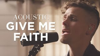 Give Me Faith Acoustic Elevation Worship
