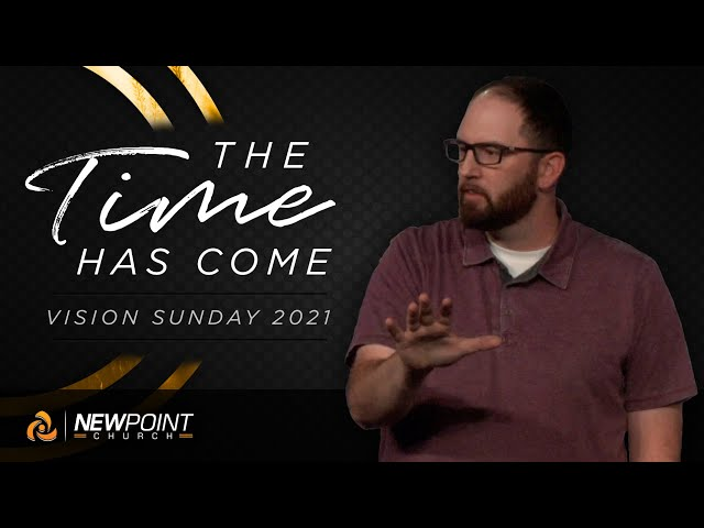 The Time Has Come | Vision Sunday 2021 [ New Point Church ]