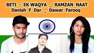 Indian reaction on BETI EK WAQYA | RAMZAN NAAT | Danish F Dar | Dawar Farooq | Swaggy d