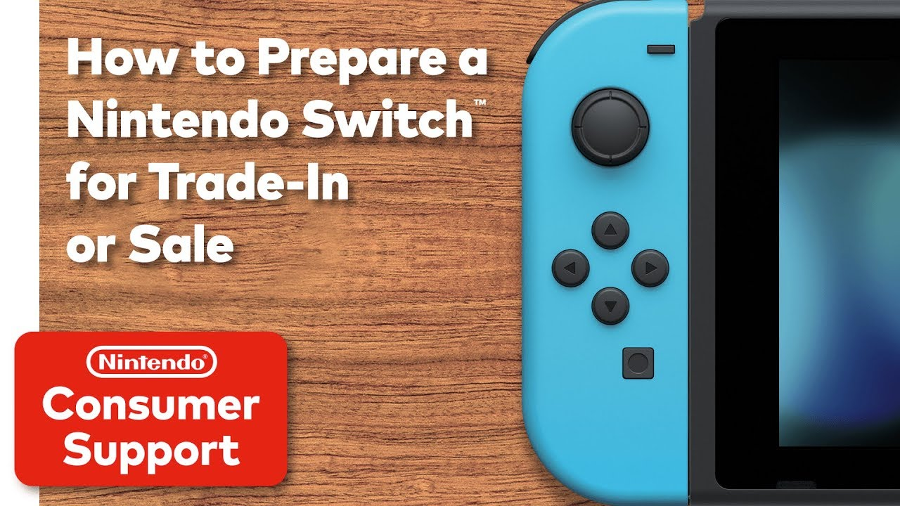 Consumer Service: How to Prepare a Nintendo Switch for Trade-In or Sale
