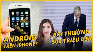 ANHEM UPDATE: APPLE PHẢI BỒI THƯỜNG 500 TRIỆU USD - THỰC HƯ iPHONE CHẠY ANDROID????