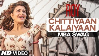 'Chittiyaan Kalaiyaan - MBA SWAG Video Song | Roy | Meet Bros Anjjan, Kanika Kapoor | T-SERIES