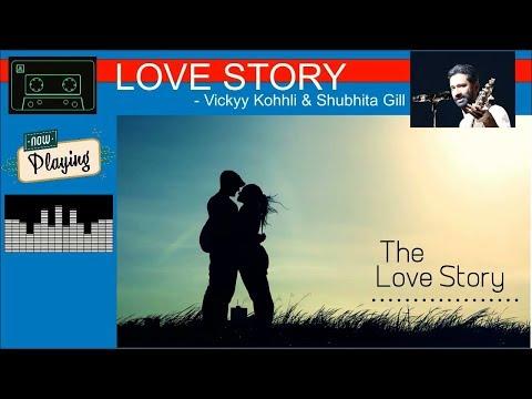 love-story-|-vickyy-kohhli-|-ft.-shubhita-gill-|-bollywood-song-|-latest-hindi-songs-2019