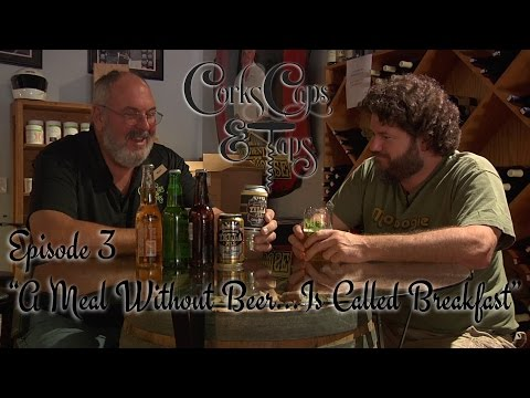 """Corks, Caps, and Taps: Episode 3 - """"A Meal Without Beer...Is Called Breakfast"""""""