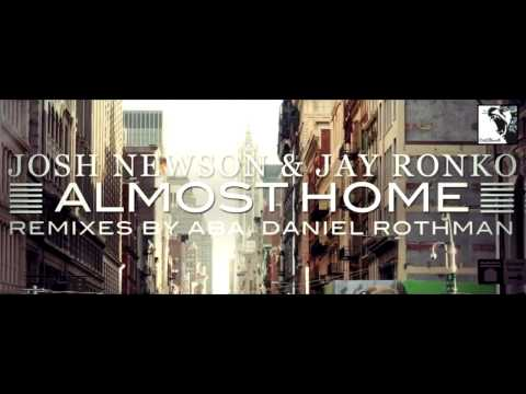 Josh Newson & Jay Ronko - Almost Home Remixes