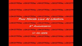 PACO MAROTO LIVE @ LOKOTRON - 8º ANIVERSARIO (17-02-2008)
