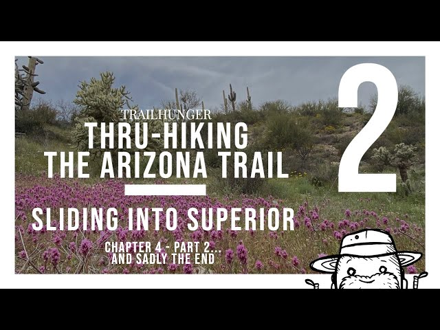 Arizona Trail 2020: Chapter 4 - Sliding into Superior - Part 2..The End