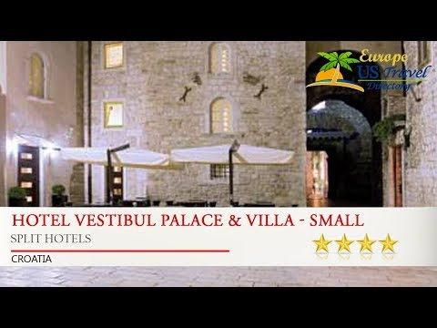 Hotel Vestibul Palace & Villa - Small Luxury Hotels Of The World - Split Hotels, Croatia