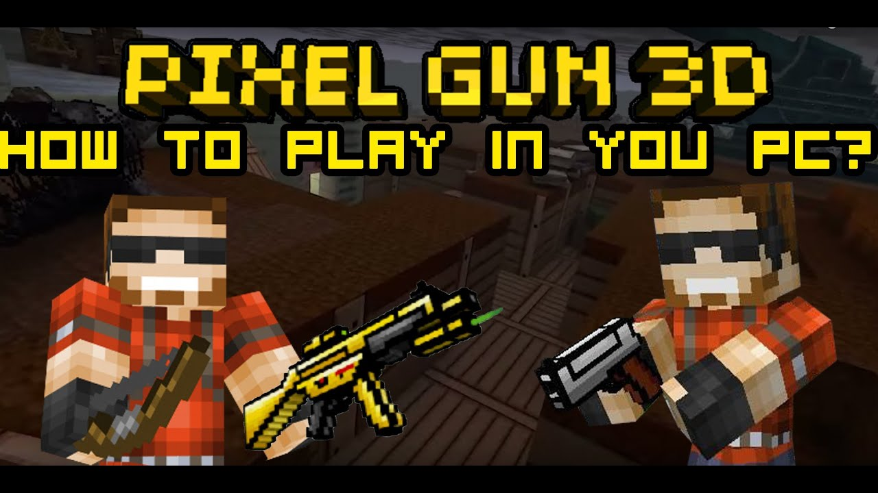 how to play pixel gun 3d on pc