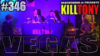 KILL TONY #346 - VEGAS