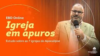 IGREJA EM APUROS - PARTE 11 - Rev. Wladimir Moura