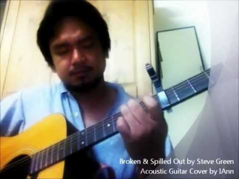 Broken and Spilled Out | Steve Green | Acoustic Guitar Cover