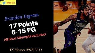 Brandon Ingram 17 Points, 6-15 FG all shot attempts included 2018.11.14 vs Blazers!
