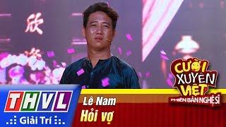 THVL | Cười xuyên Việt - Phiên bản nghệ sĩ 2016 | Tập 2: Hỏi vợ - Lê Nam