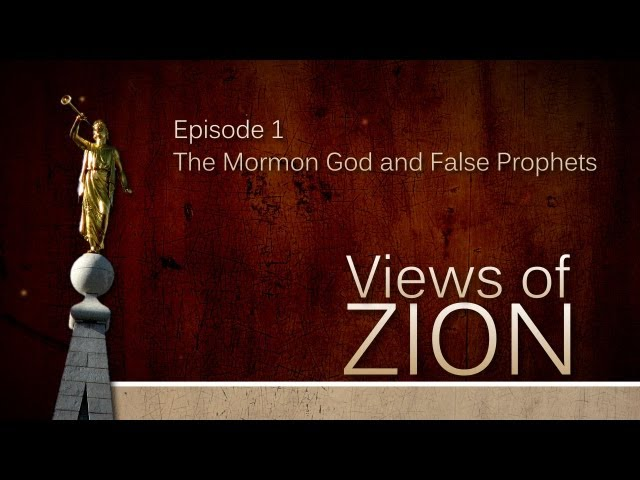 Views of Zion - The Mormon God and False Prophets