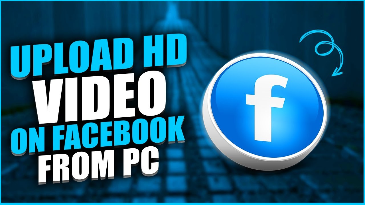 How to upload HD video on Facebook from PC 2021 [UPDATED]