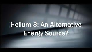 Helium 3: An Alternative Energy Source?
