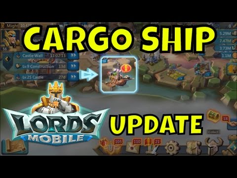 Lords Mobile Update 🎮 Cargo Ship New Lords Mobile Update 2016