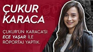 Çukur dizisinin Karaca'sı Ece Yaşar ile röportaj