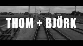 Thom + Björk