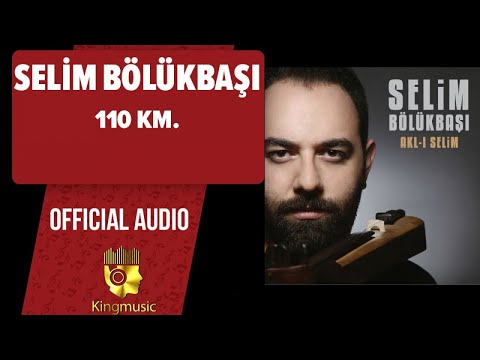 Selim Bölükbaşı - 110 Km. - ( Official Audio )