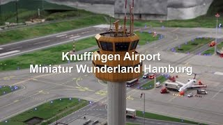 KNUFFINGEN AIRPORT Worlds Biggest Miniature Airport MINIATUR WUNDERLAND HAMBURG [FULL HD]