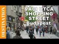 Budapest walking street - A walk on on Váci utca shopping & restaurant street - Budapest attractions