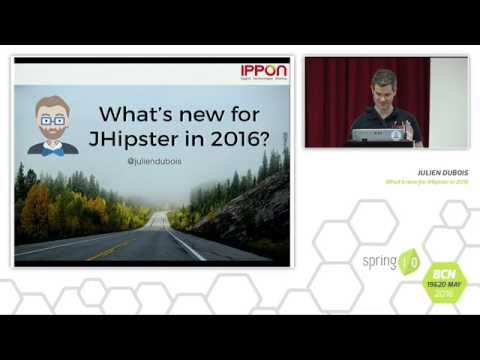 What's new in JHipster in 2016 by Julien Dubois @ Spring I/O 2016