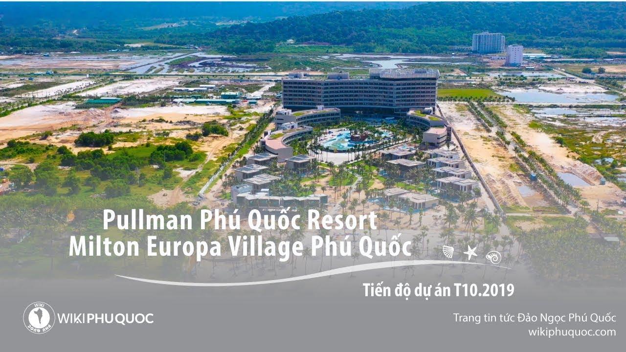 Tiến độ xây dựng dự án Pulman - Milton Europa Village Phú Quốc 4K - Tháng 10.2019   WikiPhuQuoc