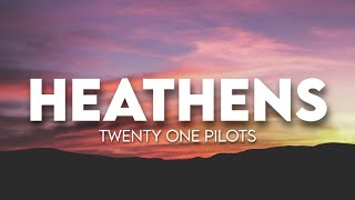 twenty one pilots - Heathens ( Lyrics )