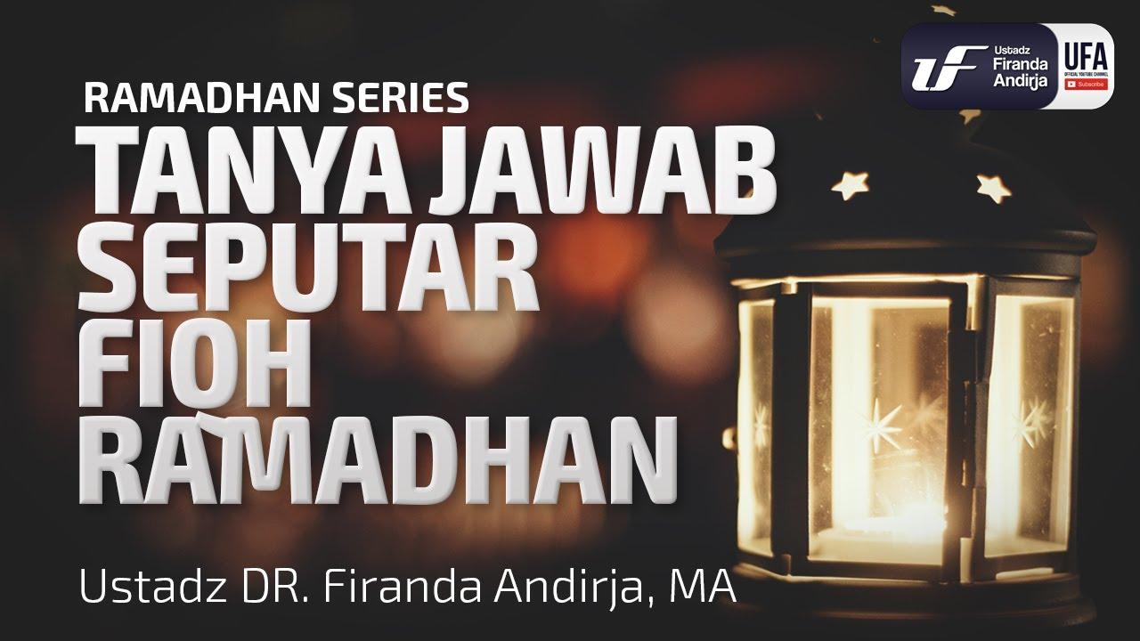 Kajian : Tanya Jawab Seputar Fiqh Ramadhan - Ustadz Dr. Firanda Andirja, Lc, M.A.