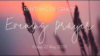 Rhythms of Grace - Evening Prayer | Friday 22 May, 2020