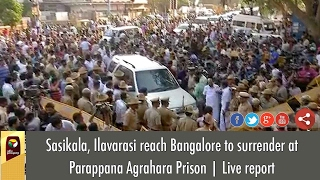 da case vk sasikala with thousands supporters reaches bangalore prison to surrender   live report