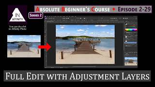 Absolute Beginner's Course Series 2: Episode 29: Full Edit Using Adjustments and Masks
