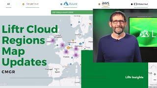 Liftr Look Ahead: Liftr Cloud Regions Map Updates- CMGR