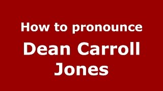 How to pronounce Dean Carroll Jones (American English/US)  - PronounceNames.com