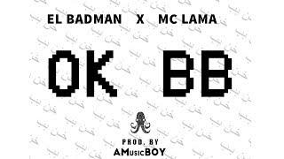OK BB  - El Badman X Mc Lama