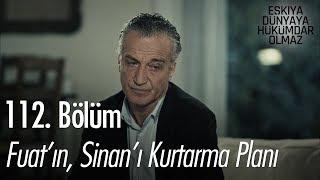 Fuat'ın, Sinan'ı kurtarma planı - Eşkıya Dünyaya Hükümdar Olmaz 112. Bölüm