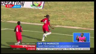KTN Prime: Harambee Starlets jet out for friendlies in Morocco ahead of Afcon Cup, 13/10/16