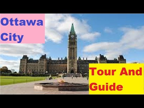 Ottawa Canada : Tour And Guide